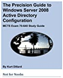 img - for The Precision Guide to Windows Server 2008 Active Directory Configuration: MCTS Exam 70-640 Study Guide book / textbook / text book
