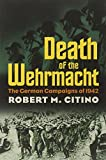 "Robert Citino, ""Death of the Wehrmacht: The German Campaigns of 1942"" (UP of Kansas, 2007)"