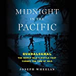 Midnight in the Pacific: Guadalcanal - The World War II Battle That Turned the Tide of War | Joseph Wheelan
