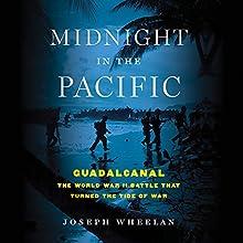 Midnight in the Pacific: Guadalcanal - The World War II Battle That Turned the Tide of War | Livre audio Auteur(s) : Joseph Wheelan Narrateur(s) : Kevin Stillwell