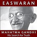 Mahatma Gandhi: His Search for Truth | Eknath Easwaran