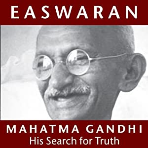 Mahatma Gandhi: His Search for Truth | [Eknath Easwaran]