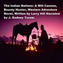 The Indian Nations: A Will Cannon, Bounty Hunter, Western Adventure Novel Audiobook by Larry Hill Narrated by J Rodney Turner