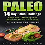 Paleo: 14-Day Paleo Challenge: Top 42 Paleo Diet Recipes - Easy Start, Healthy and Delicious Paleo Cookbook | Kylie Young