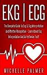 EKG | ECG: The Complete Guide To ECG...