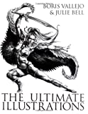 Boris Vallejo and Julie Bell: The Ultimate Illustrations (1843405156) by Vallejo, Boris