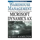 Essential Guide for Warehouse Management using Microsoft Dynamics AX: 2016 Edition (Essential Guides for Microsoft Dynamics AX) (Volume 3)