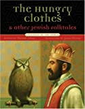 The Hungry Clothes and Other Jewish Folktales (Folktales of the World)