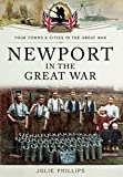 Newport in the Great War (Your Towns and Cities in the Great War)