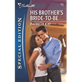 His Brother's Bride-To-Be (Silhouette Special Edition) ~ Patricia Kay