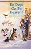 img - for Do Dogs Go To Heaven? Revised Edition: Eternal answers for animal lovers book / textbook / text book