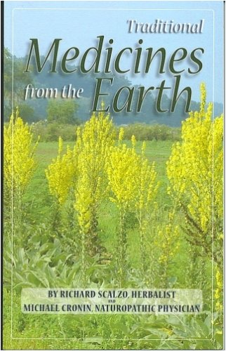 Traditional Medicines from the Earth 2nd Edition, New & Expanded, RICHARD SCALZO, MICHAEL CRONIN