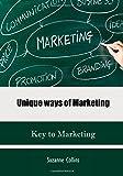 Unique ways of Marketing: Key to Marketing