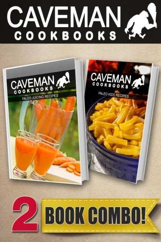 Paleo Juicing Recipes and Paleo Kids Recipes: 2 Book Combo (Caveman Cookbooks ) by Angela Anottacelli