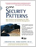Core Security Patterns: Best Practices and Strategies for J2EE, Web Services, and Identity Management (Prentice Hall Core)