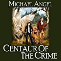 Centaur of the Crime (       UNABRIDGED) by Michael Angel Narrated by Katrina Carmony
