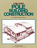 Low Cost Pole Building Construction: The Complete How-To Book - 0882661701