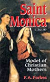 Saint Monica: C. 332-387 : Model of Christian Mothers