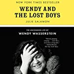 Wendy and the Lost Boys: The Uncommon Life of Wendy Wasserstein   Julie Salamon