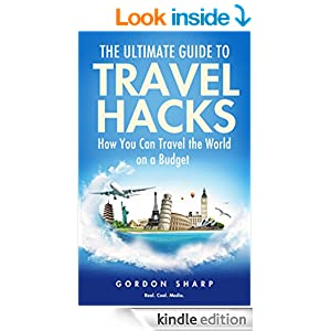 The Ultimate Guide to Travel Hacks - How You Can Travel the World on a Budget
