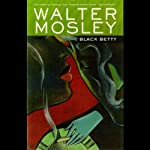 Black Betty: An Easy Rawlins Mystery (       UNABRIDGED) by Walter Mosley Narrated by Michael Boatman