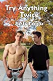 Try Anything Twice: A Gay Man's Erotic Friendship with a Free-Spirited Straight Man