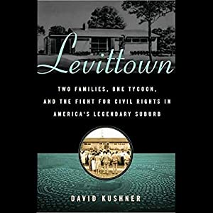 Levittown: Two Families, One Tycoon, and the Fight for Civil Rights in America's Legendary Suburb | [David Kushner]