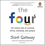 The Four: The Hidden DNA of Amazon, Apple, Facebook, and Google | [Scott Galloway]