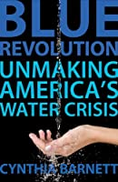 Blue Revolution: Unmaking America&#39;s Water Crisis