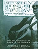 img - for Between Midnight and Day: The Last Unpublished Blues Archive Paperback - October 30, 2003 book / textbook / text book