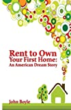 img - for Rent To Own Your First Home: An American Dream Story book / textbook / text book