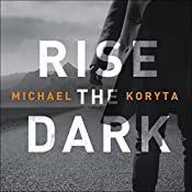 Rise the Dark | Michael Koryta