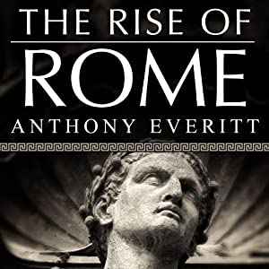 The Rise of Rome: The Making of the World's Greatest Empire | [Anthony Everitt]
