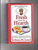 Fresh from the Hearth: 100 Healthy, Heartwarming Recipes for Quick Breads, Muffins, and Coffee Cakes