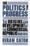 img - for The Politics of Progress: The Origins and Development of the Commercial Republic, 1600-1835 book / textbook / text book
