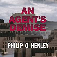 An Agent's Demise (       UNABRIDGED) by Philip G Henley Narrated by Colin Fluxman