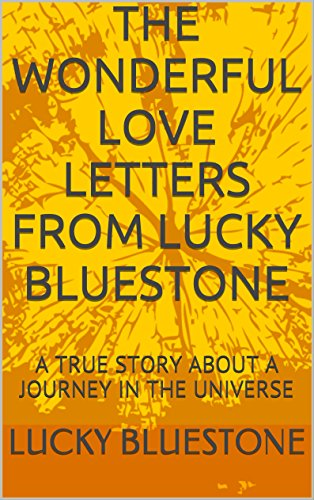 THE WONDERFUL LOVE LETTERS FROM LUCKY BLUESTONE: A TRUE STORY ABOUT A JOURNEY IN THE UNIVERSE PDF
