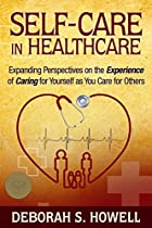Self-care In Healthcare: Expanding Perspectives On The Experience Of Caring For Yourself As You Care For Others