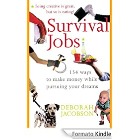 Survival Jobs: 154 Ways to Make Money while Pursuing Your Dreams