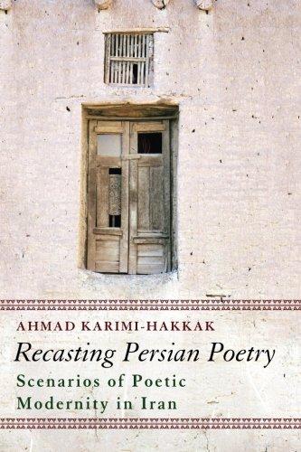 Recasting Persian Poetry: Scenarios of Poetic Modernity in Iran