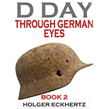 D Day Through German Eyes Book 2: More Hidden Stories from June 6th 1944 Audiobook by Holger Eckhertz Narrated by P. J. Ochlan