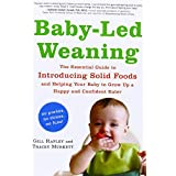 Baby-Led Weaning: The Essential Guide to Introducing Solid Foods - and Helping Your Baby to Grow Up a Happy and Confident Eater ~ Gill Rapley
