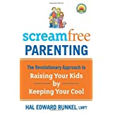 Screamfree Parenting: The Revolutionary Approach to Raising Your Kids by Keeping Your Coolby Hal Edward Runkel