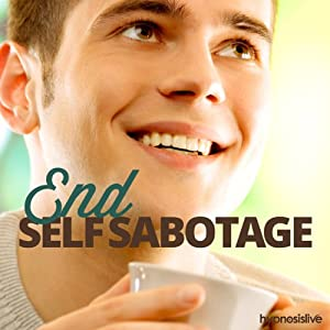 End Self-Sabotage - Hypnosis Audiobook