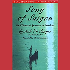 Song of Saigon: One Woman's Journey to Freedom | [Anh Vu Sawyer, Pam Proctor]