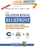 The Vacation Rental Blueprint: How to Make Thousands of Dollars Turning Your Property or Spare Bedroom  Into a Profitable Vacation Rental. (Volume 1)