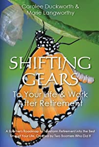 Shifting Gears to Your Life & Work After Retirement: A Boomer's Roadmap to Transform Retirement into the Best Time of Your Life from New Cabady Press