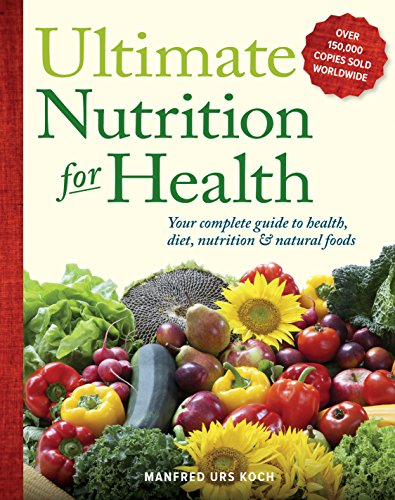 Ultimate Nutrition For Health: Your Complete Guide To Health, Diet, Nutrition, And Natural Foods front-751594