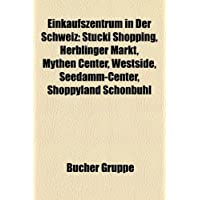 Einkaufszentrum in Der Schweiz: Stcki Shopping, Herblinger Markt, Mythen Center, Westside, Seedamm-Center, Shoppyland...