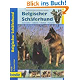 Belgischer Schäferhund, Praxisratgeber: Groenendael, Laekenois, Malinois, Tervueren